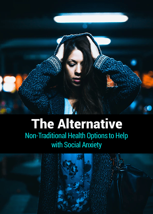 The Alternative: Non-Traditional Health Options to Help with Social Anxiety